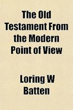 The Old Testament from the Modern Point of View af Loring W. Batten