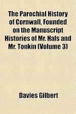 The Parochial History of Cornwall, Founded on the Manuscript Histories of Mr. Hals and Mr. Tonkin (Volume 3) af Davies Gilbert