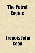 The Petrol Engine af Francis John Kean