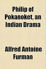 Philip of Pokanoket, an Indian Drama