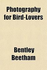 Photography for Bird-Lovers af Bentley Beetham