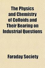 The Physics and Chemistry of Colloids and Their Bearing on Industrial Questions af Faraday Society