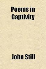 Poems in Captivity af John Still
