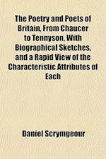 The Poetry and Poets of Britain, from Chaucer to Tennyson, with Biographical Sketches, and a Rapid View of the Characteristic Attributes of Each af Daniel Scrymgeour