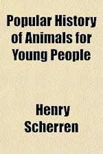 Popular History of Animals for Young People af Henry Scherren