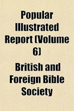Popular Illustrated Report (Volume 6) af British And Foreign Bible Society, Foreign Bible Society, Foreign Bible Society