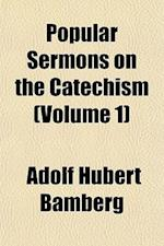 Popular Sermons on the Catechism (Volume 1) af Adolf Hubert Bamberg