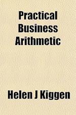 Practical Business Arithmetic af Helen J. Kiggen