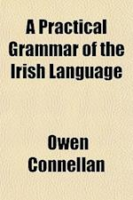 A Practical Grammar of the Irish Language af Owen Connellan