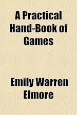 A Practical Hand-Book of Games af Emily Warren Elmore
