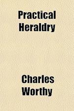 Practical Heraldry af Charles Worthy