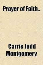Prayer of Faith.. af Carrie Judd Montgomery