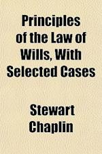 Principles of the Law of Wills, with Selected Cases af Stewart Chaplin