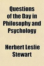 Questions of the Day in Philosophy and Psychology af Herbert Leslie Stewart