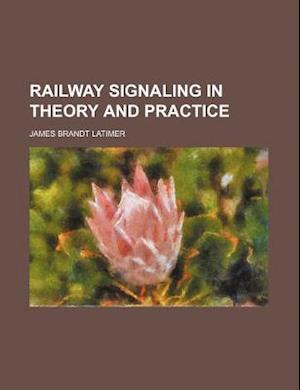 Bog, paperback Railway Signaling in Theory and Practice af James Brandt Latimer
