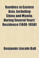 Rambles in Eastern Asia, Including China and Manila, During Several Years' Residence [1848-1850] af Benjamin Lincoln Ball