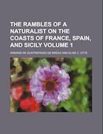 The Rambles of a Naturalist on the Coasts of France, Spain, and Sicily Volume 1 af Quatrefages, Armand De Quatrefages De Breau