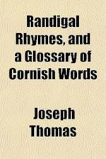 Randigal Rhymes, and a Glossary of Cornish Words