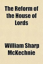 The Reform of the House of Lords af William Sharp McKechnie