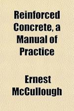 Reinforced Concrete, a Manual of Practice af Ernest Mccullough