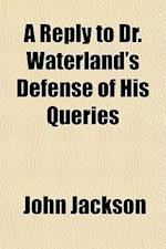A Reply to Dr. Waterland's Defense of His Queries