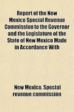 Report of the New Mexico Special Revenue Commission to the Governor and the Legislature of the State of New Mexico Made in Accordance with af New Mexico Special Revenue Commission