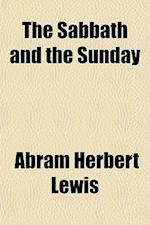 The Sabbath and the Sunday af Abram Herbert Lewis