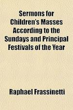 Sermons for Children's Masses According to the Sundays and Principal Festivals of the Year af Raphael Frassinetti