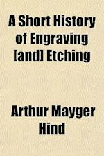 A Short History of Engraving [And] Etching af Arthur Mayger Hind