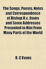 The Songs, Poems, Notes and Correspondence of Bishop R.C. Evans and Some Addresses Presented to Him from Many Parts of the World af R. C. Evans