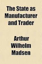 The State as Manufacturer and Trader af Arthur Wilhelm Madsen
