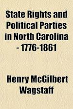 State Rights and Political Parties in North Carolina - 1776-1861 af Henry Mcgilbert Wagstaff