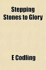 Stepping Stones to Glory af E. Codling