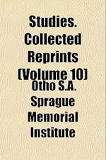 Studies. Collected Reprints (Volume 10) af Otho S. a. Sprague Memorial Institute, S Otho S. a. Sprague Memorial Institute