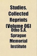 Studies. Collected Reprints (Volume 06) af S Otho S. a. Sprague Memorial Institute, Otho S. a. Sprague Memorial Institute
