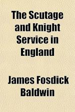 The Scutage and Knight Service in England af James Fosdick Baldwin