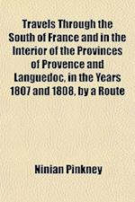 Travels Through the South of France and in the Interior of the Provinces of Provence and Languedoc, in the Years 1807 and 1808, by a Route af Ninian Pinkney