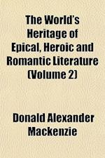 The World's Heritage of Epical, Heroic and Romantic Literature (Volume 2) af Donald Alexander Mackenzie