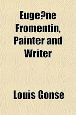 Euge Ne Fromentin, Painter and Writer af Louis Gonse
