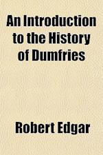 An Introduction to the History of Dumfries af Robert Edgar
