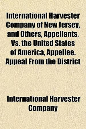 Bog, paperback International Harvester Company of New Jersey, and Others, Appellants, vs. the United States of America, Appellee. Appeal from the District af International Harvester Company, Harvest International Harvester Company