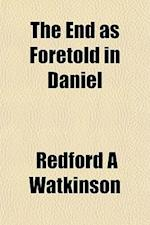 The End as Foretold in Daniel af Redford A. Watkinson