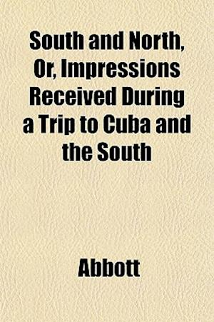 Bog, paperback South and North, Or, Impressions Received During a Trip to Cuba and the South af Edwin Abbott, Abbott