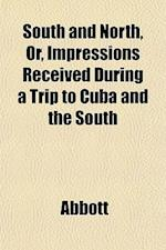 South and North, Or, Impressions Received During a Trip to Cuba and the South af Edwin Abbott, Abbott