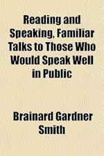 Reading and Speaking, Familiar Talks to Those Who Would Speak Well in Public af Brainard Gardner Smith