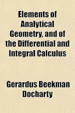Elements of Analytical Geometry, and of the Differential and Integral Calculus af Gerardus Beekman Docharty