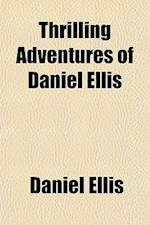 Thrilling Adventures of Daniel Ellis af Daniel Ellis