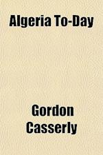 Algeria To-Day af Gordon Casserly