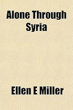 Alone Through Syria af Ellen E. Miller