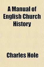 A Manual of English Church History af Charles Hole